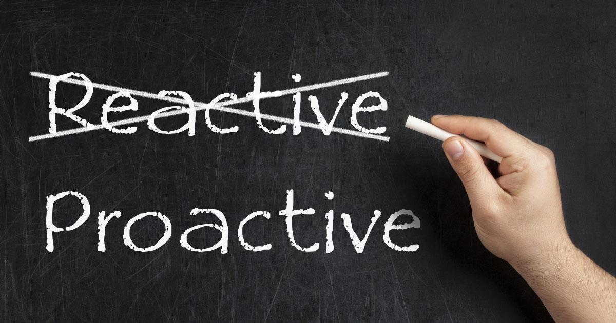 proactive-not-reactive